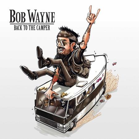 Bob Wayne – Back To the Camper