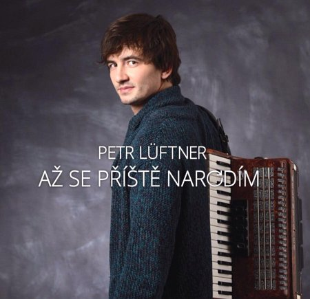 Petr Lüftner: Až se příště narodím